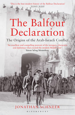 The Balfour Declaration The Origins of the Arab-Israeli Conflict by Jonathan Schneer