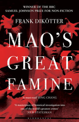 Mao's Great Famine The History of China's Most Devastating Catastrophe, 1958-62 by Frank Dikotter