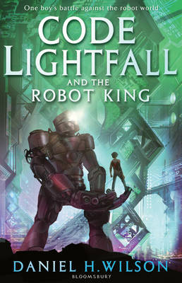 Code Lightfall and the Robot King by Daniel H. Wilson