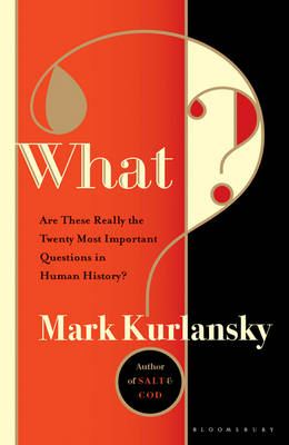 What? Are These Really the Twenty Most Important Questions in Human History? by Mark Kurlansky