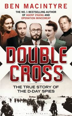 Double Cross The True Story of the D-Day Spies by Ben Macintyre