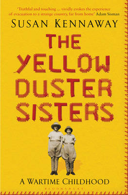 The Yellow Duster Sisters A Wartime Childhood by Susan Kennaway