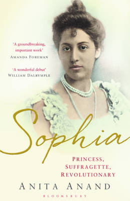 Sophia Princess, Suffragette, Revolutionary by Anita Anand