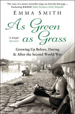 As Green as Grass Growing Up Before, During & After the Second World War by Emma Smith