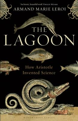 The Lagoon How Aristotle Invented Science by Armand Marie Leroi