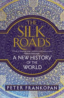 The Silk Roads A New History of the World by Peter Frankopan