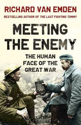 Meeting the Enemy The Human Face of the Great War by Richard Van Emden