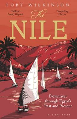 The Nile Downriver Through Egypt's Past and Present by Toby Wilkinson