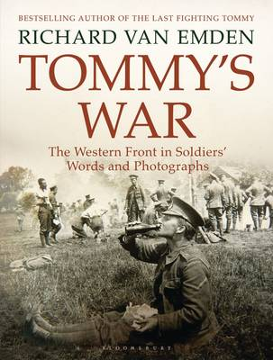 Tommy's War The Western Front in Soldiers' Words and Photographs by Richard Van Emden