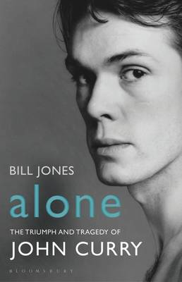 Alone The Triumph and Tragedy of John Curry by Bill Jones