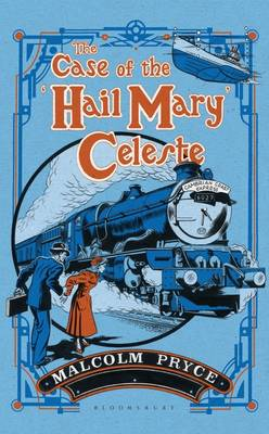 The Case of the 'Hail Mary' Celeste The Case Files of Jack Wenlock, Railway Detective by Malcolm Pryce