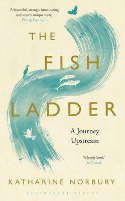 The Fish Ladder A Journey Upstream by Katharine Norbury