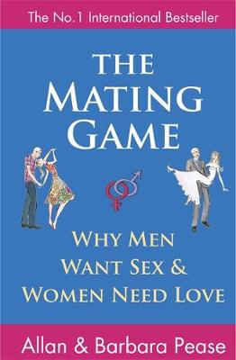 The Mating Game: Why Men Want Sex and Women Need Love by Allan Pease, Barbara Pease