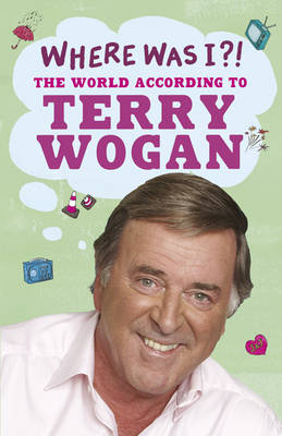 Where Was I?! by Terry Wogan
