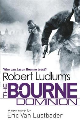 Robert Ludlum's The Bourne Dominion by Eric Van Lustbader, Robert Ludlum