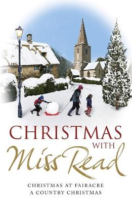 Christmas with Miss Read Christmas at Fairacre, A Country Christmas by Miss Read
