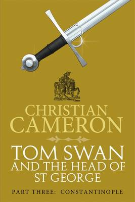 Tom Swan and the Head of St George Constantinople by Christian Cameron