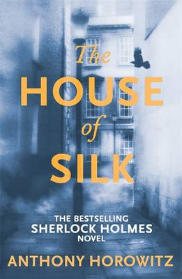 The House of Silk The New Sherlock Holmes Novel by Anthony Horowitz