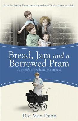 Bread, Jam and a Borrowed Pram : A Nurse's Story from the Streets by Dot May Dunn
