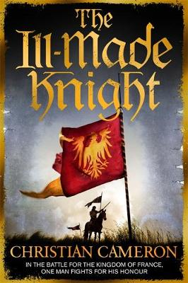 The Ill-Made Knight by Christian Cameron