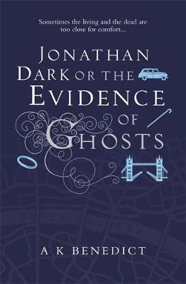 Jonathan Dark or the Evidence of Ghosts by A. K. Benedict