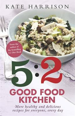 5:2 Good Kitchen More Healthy, Delicious Recipes for Everyone, Everyday by Kate Harrison