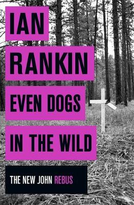 Even Dogs in the Wild The New John Rebus by Ian Rankin