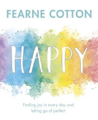 Cover for Happy Finding Joy in Every Day and Letting Go of Perfect by Fearne Cotton