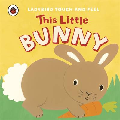 This Little Bunny: Ladybird Touch and Feel by