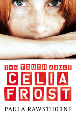 The Truth About Celia Frost by Paula Rawsthorne