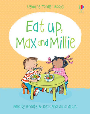 Eat Up, Max and Millie by Felicity Brooks