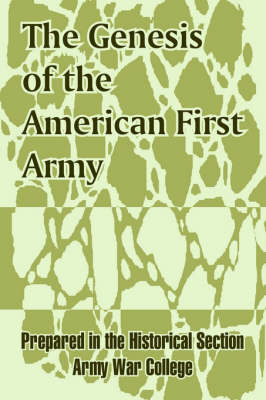 The Genesis of the American First Army by Army War College