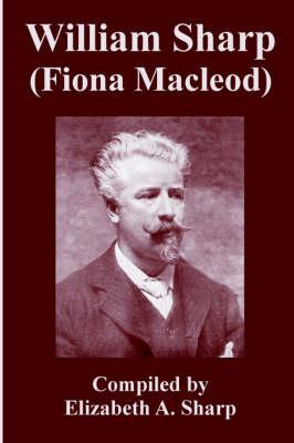 William Sharp (Fiona MacLeod) by Elizabeth A Sharp
