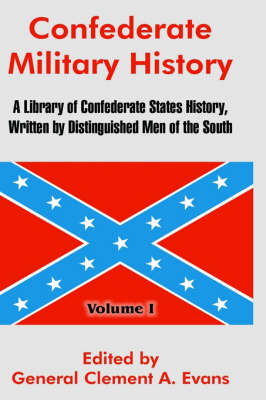 Confederate Military History A Library of Confederate States History, Written by Distinguished Men of the South (Volume I) by General Clement a Evans