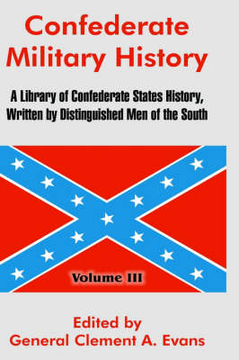 Confederate Military History A Library of Confederate States History, Written by Distinguished Men of the South (Volume III) by General Clement a Evans