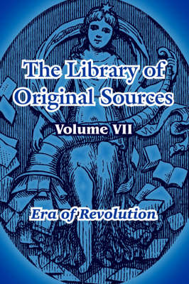 The Library of Original Sources Volume VII (Era of Revolution) by Oliver Joseph Thatcher