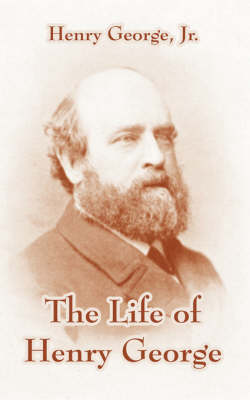 The Life of Henry George by Henry George, Henry, Jr. George