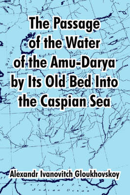 The Passage of the Water of the Amu-Darya by Its Old Bed Into the Caspian Sea by Alexandr Ivanovitch Gloukhovskoy