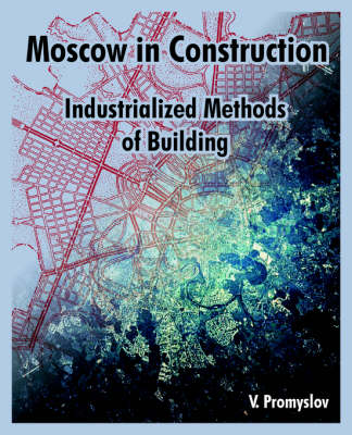 Moscow in Construction Industrialized Methods of Building by V Promyslov
