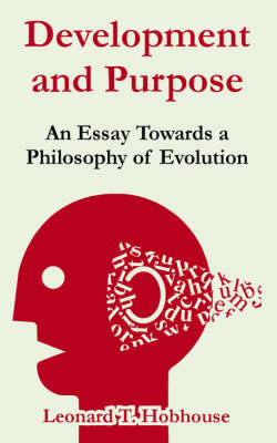 Development and Purpose An Essay Towards a Philosophy of Evolution by Leonard Trelawney Hobhouse