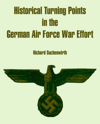 Historical Turning Points in the German Air Force War Effort by Richard Suchenwirth