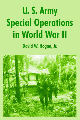 U. S. Army Special Operations in World War II by David W Hogan