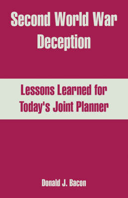 Second World War Deception Lessons Learned for Today's Joint Planner by Donald J Bacon