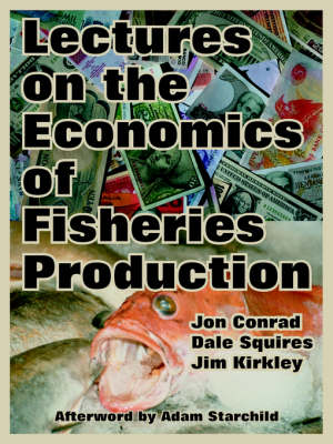 Lectures on the Economics of Fisheries Production by Jon Conrad, Dale (NOAA UC San Diego NOAA NOAA NOAA NOAA NOAA NOAA NOAA NOAA NOAA NOAA NOAA NOAA NOAA NOAA NOAA UC San  Squires