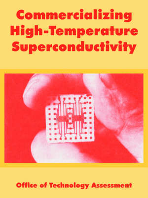 Commercializing High-Temperature Superconductivity by Of Technology Assessment Office of Technology Assessment