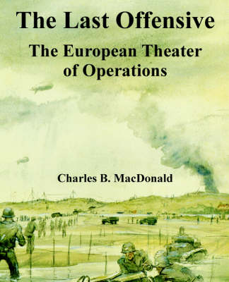 The Last Offensive The European Theater of Operations by Charles B MacDonald