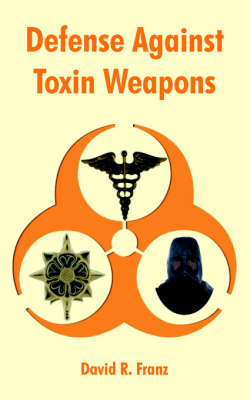 Defense Against Toxin Weapons by David R Franz