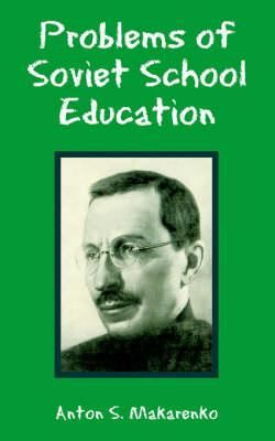 Problems of Soviet School Education by Anton S Makarenko