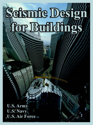 Seismic Design for Buildings by U S Army, Navy U S Navy, Air Force U S Air Force, Army U S Army