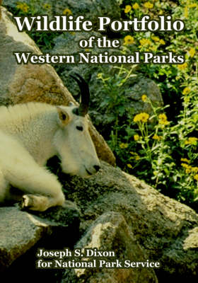 Wildlife Portfolio of the Western National Parks by Joseph S Dixon, Park Service National Park Service